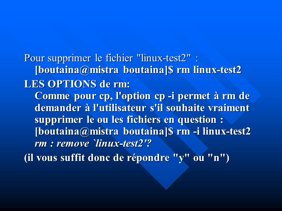 Pour supprimer le fichier linux-test2 : [boutaina@mistra boutaina]$ rm linux-test2